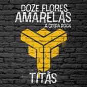 Doze Flores Amarelas - A Ópera Rock de Titãs