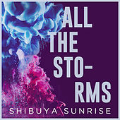 All the Storms de Shibuya Sunrise