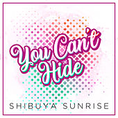 You Can't Hide de Shibuya Sunrise