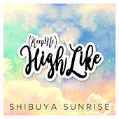 (Keep Me) High Like de Shibuya Sunrise