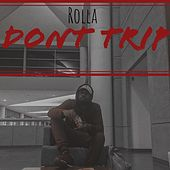 Don't Trip by Rolla