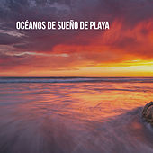 Océanos de sueño de playa by Various Artists