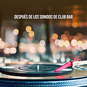 Después de los sonidos de Club Bar by Various Artists