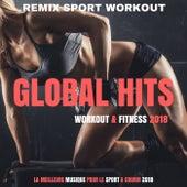 Global Hits Workout 2018 (La Meilleure Musique Pour Le Sport & Courir 2018) von Remix Sport Workout