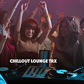Chillout Lounge Trx by Various Artists
