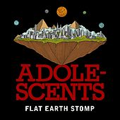 Flat Earth Stomp by Adolescents