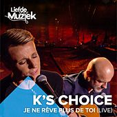 Je ne rêve plus de toi by k's choice