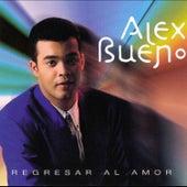 Regresar Al Amor by Alex Bueno