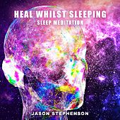 Heal Whilst Sleeping by Jason Stephenson