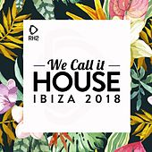 We Call It House - Ibiza 2018 di Various Artists