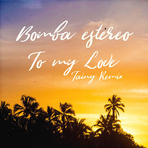 To My Love (Tainy Remix) by Bomba Estereo