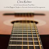 2018 Classical Guitar Pop Hits 1: 12 of the Biggest Singles in Acoustic Instrumental Arrangements by Chris Richter