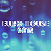 Euro House 2018 by Various Artists