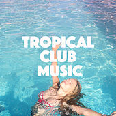 Tropical Club Music by Various Artists