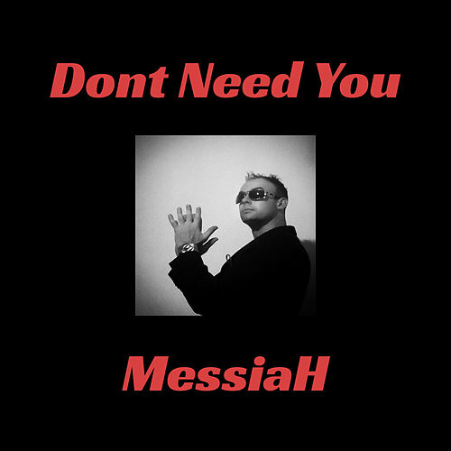 Dont Need You by Messiah