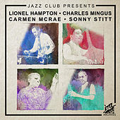 Jazz Club Presents (Lionel Hampton, Charles Mingus, Carmen McRae & Sonny Stitt) by Various Artists