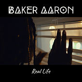 Real Life by Baker Aaron