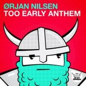 Too Early Anthem von Orjan Nilsen
