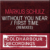Without You Near / First Time (Remixes) von Markus Schulz