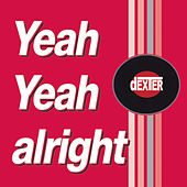 Yeah Yeah Alright by Dexter