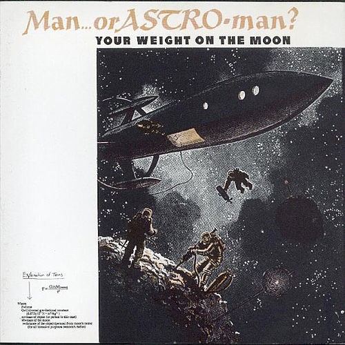 Your Weight On The Moon by Man or Astro-Man?