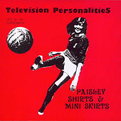 Paisley Shirts And Mini Skirts by Television Personalities