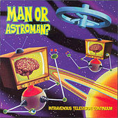 Intravenous Television Continuum de Man or Astro-Man?
