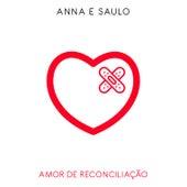 Amor de Reconciliação by Anna e Saulo