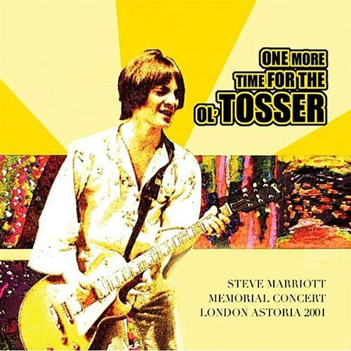 One More Time For The Ol' Tosser - Steve Marriott Memorial Concert London Astoria 2001 by Various Artists