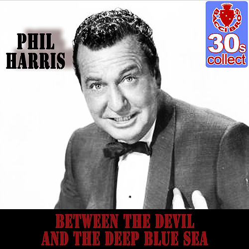 Between the Devil and the Deep Blue Sea (Remastered) - Single by Phil Harris