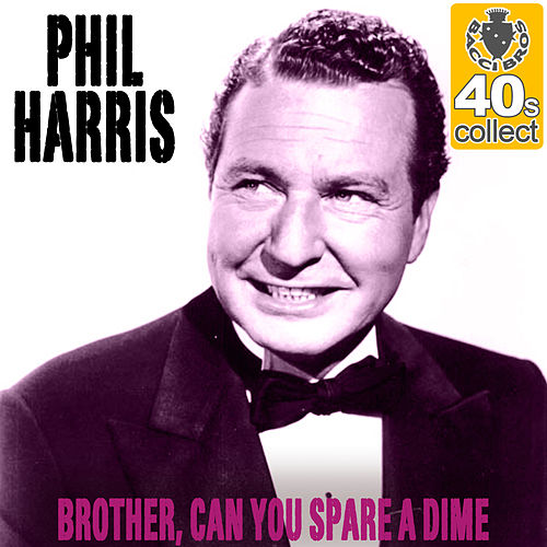 Brother, Can You Spare a Dime (Remastered) - Single by Phil Harris