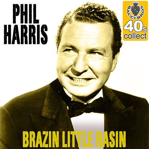 Brazin Little Rasin (Remastered) - Single by Phil Harris