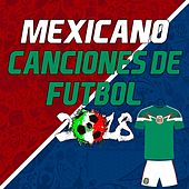 Canciones de Fútbol Mexicano 2018 (Mexican Football Songs 2018) de Various Artists