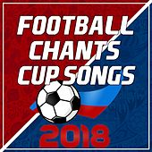 Football Chants & Cup Songs 2018 de Various Artists