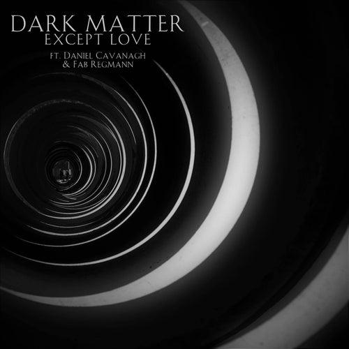 Except Love by Dark Matter