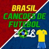 Canções de Futebol do Brasil 2018 (Brazilian Football Songs 2018) de Various Artists