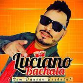 Vem Dançar Bachata! de Luciano Bachata