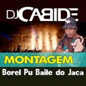 Montagem Borel Pu Baile do Jaca de DJ Cabide