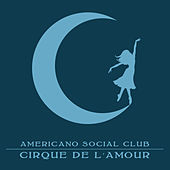 Cirque De L'amour by Michael Zisman's Americano Social Club