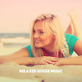 Relaxed House Music by Various Artists