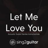 Let Me Love You (Acoustic Guitar Karaoke Instrumentals) de Sing2Guitar