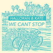 We Can't Stop de Halloran & Kate