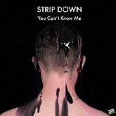 You Can't Know Me von Strip Down