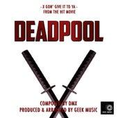 Deadpool - X Gon' Give It To Ya - Main Theme by Geek Music