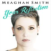 Your Reflection by Meaghan Smith