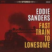 Fast Train to Lonesome by Eddie Sanders