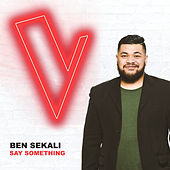 Say Something (The Voice Australia 2018 Performance / Live) von Ben Sekali
