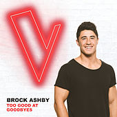 Too Good At Goodbyes (The Voice Australia 2018 Performance / Live) by Brock Ashby
