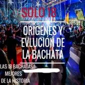 Las 18 Mejores Bachatas De La Historia (Mix) by Various Artists