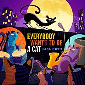 Everybody Wants to Be a Cat de Karl Roth
